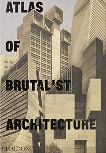 Atlas of Brutalist Architecture : New York Times Best Art Book of 2018