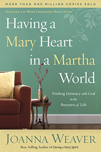 Having a Mary Heart in a Martha World: Finding Intimacy With God in the Busyness of Life