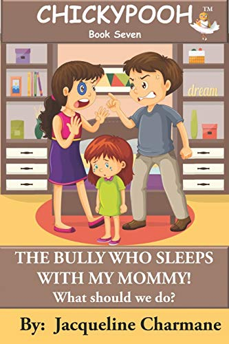 The Bully Who Sleeps With My Mommy!: What Should We Do? (Chickypooh)