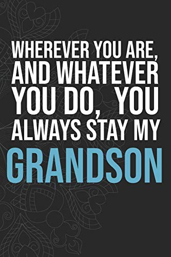 Wherever you are, And whatever you do,  You always Stay My Grandson