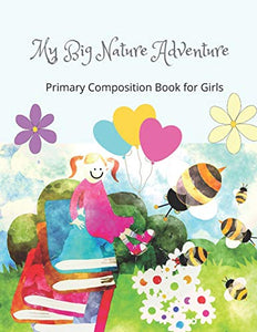 My Big Nature Adventure: Primary Composition Book for Girls