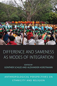 Difference and Sameness as Modes of Integration: Anthropological Perspectives on Ethnicity and Religion (Integration and Conflict Studies (16))