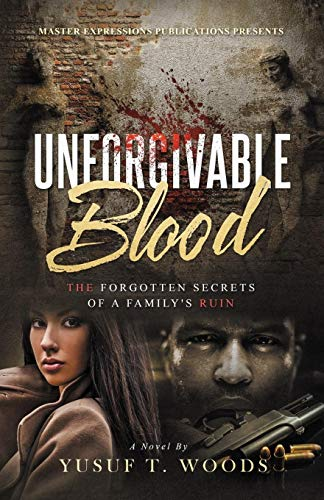 Unforgivable Blood: The Forgotten Secrets of A Family's Ruin