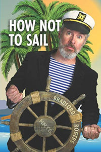 How Not To Sail: Screwing up is part of cruising. Let me show you how!