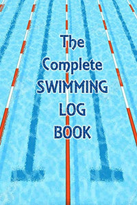 The Complete Swimming Log Book: A Swimmers Notebook