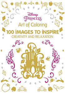 Art of Coloring Disney Princess: 100 Images to Inspire Creativity and Relaxation