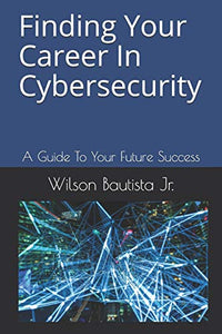 Finding Your Career In Cybersecurity: A Guide To Your Future Success