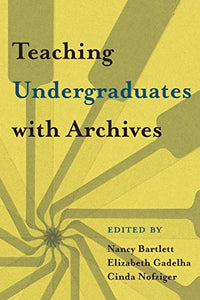 Teaching Undergraduates with Archives