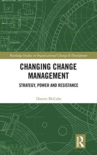 Changing Change Management: Strategy, Power and Resistance (Routledge Studies in Organizational Change & Development)