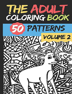 The Adult Coloring Book - Volume 2: 50 stress Relieving And Relaxing Patterns TO COLOR