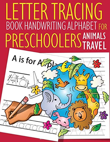 Letter Tracing Book Handwriting Alphabet for Preschoolers Animals Travel: Letter Tracing Book |Practice for Kids | Ages 3+ | Alphabet Writing Practice ... | Kindergarten | toddler | Animals Travel