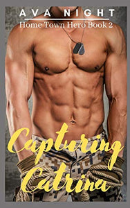 Capturing Catrina: Short, Sweet, Steamy Romance (Home Town Hero)
