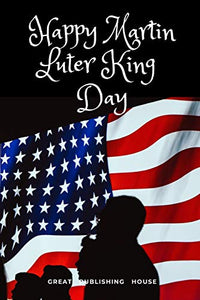 Happy Martin Luter King Day: I Have a Dream.Martin Luther King's notebook.The gift of freedom for children, men and women 110 pages in a string. Size: (6 x 9 inches)