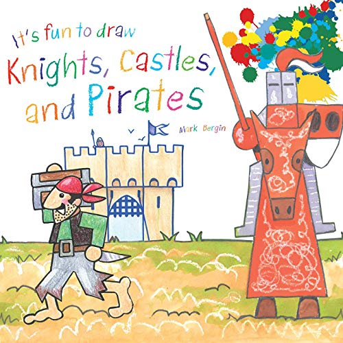 It's Fun to Draw Knights, Castles, and Pirates