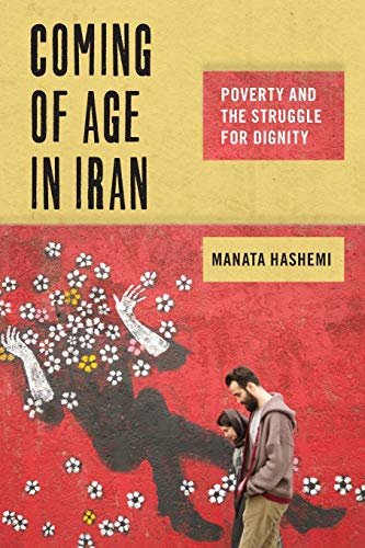 Coming of Age in Iran: Poverty and the Struggle for Dignity (Critical Perspectives on Youth)