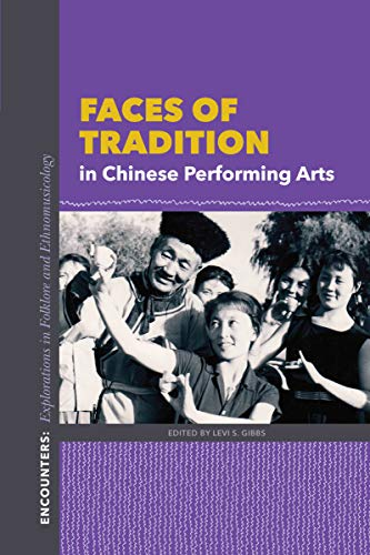Faces of Tradition in Chinese Performing Arts (Encounters: Explorations in Folklore and Ethnomusicology)