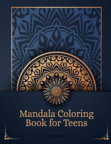 Mandala Coloring Book for Teens: Creative and Have Fun With Relaxing Coloring Pages for Teens - Black and White With 100 Pages Mandala Coloring Book ... With Help of This Book Enjoy Relaxation