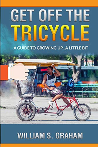 Get Off the Tricycle: A guide to growing up...a little bit