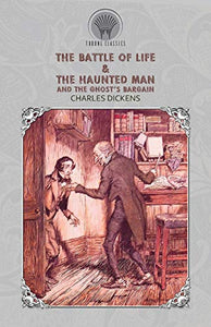 The Battle of Life & The Haunted Man and the Ghost's Bargain (Throne Classics)