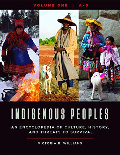 Indigenous Peoples [4 volumes]: An Encyclopedia of Culture, History, and Threats to Survival