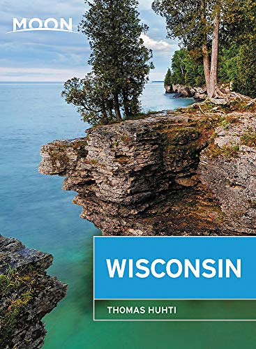 Moon Wisconsin: Lakeside Getaways, Scenic Drives, Outdoor Recreation (Travel Guide)