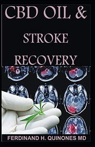 CBD OIL AND STROKE RECOVERY: The Ultimate Guide on Everything You Need To Know About cBD oIl and Stroke Recovery