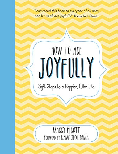 How to Age Joyfully: Eight Steps to a Happier, Fuller Life