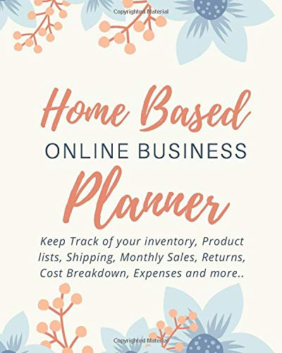Home Based Online Business Planner: Monthly Planner and Organizer with Sales, Expenses, Budget, Goals and More. Best Planner for Online Entrepreneurs.