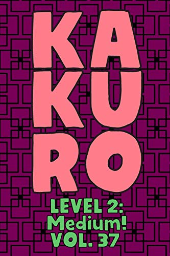 Kakuro Level 2: Medium! Vol. 37: Play Kakuro 14x14 Grid Medium Level Number Based Crossword Puzzle Popular Travel Vacation Games Japanese Mathematical ... Fun for All Ages Kids to Adult Gifts