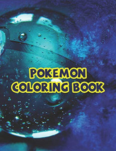 Pokemon Coloring Book: Great Coloring Book for Kids Ages 4-8 9-12, Awesome Pokemon Coloring Book