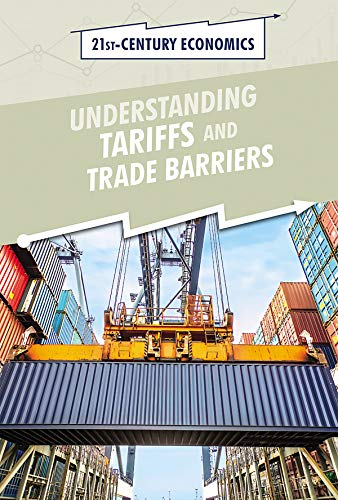 Understanding Tariffs and Trade Barriers (21st-Century Economics)