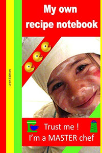 My own recipe notebook: Notebook for kids who are cooking master at home !