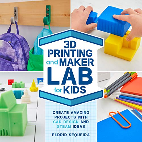 3D Printing and Maker Lab for Kids: Create Amazing Projects with CAD Design and STEAM Ideas (Lab for Kids (22))