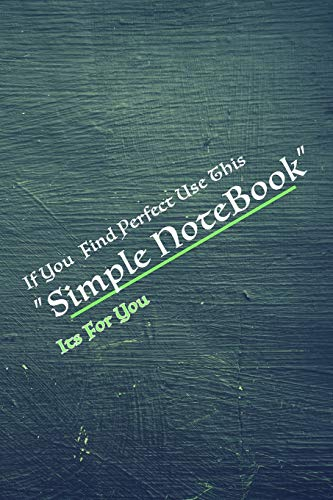 If You Find Perfect , Use This Simple NoteBook, Its For You: If You Find Perfect , Use This Simple NoteBook, Its For You - Its easy to use - Just Do It