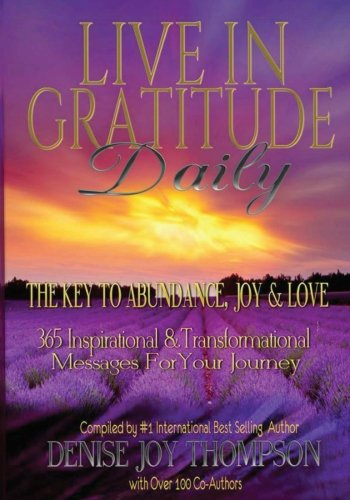 Live In Gratitude Daily: The Key to Abundance, Joy & Love