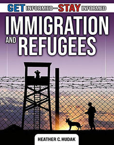 Immigration and Refugees (Get Informed - Stay Informed)