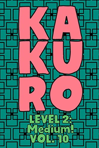 Kakuro Level 2: Medium! Vol. 10: Play Kakuro 14x14 Grid Medium Level Number Based Crossword Puzzle Popular Travel Vacation Games Japanese Mathematical ... Fun for All Ages Kids to Adult Gifts