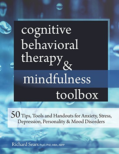 Cognitive Behavioral Therapy & Mindfulness Toolbox: 50 Tips, Tools and Handouts for Anxiety, Stress, Depression, Personality and Mood Disorders