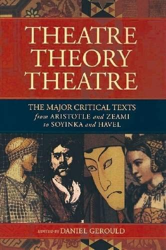 Theatre/Theory/Theatre: The Major Critical Texts from Aristotle and Zeami to Soyinka and Havel (Applause Books)