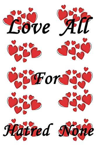 Love for all,hatred for none: - 6 x 9 -110 Pages/a great Christmas, Birthday, Graduation or Beginning of the school year gift Best quote