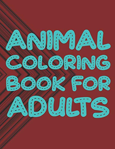 Animal Coloring Book For Adults: An Adult Coloring Book With Elephants, Cat, Antelope, Chicken, Eagle, Koala, Squirrel, and many more! Stress Relieving Animal Designs.