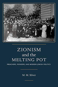 Zionism and the Melting Pot: Preachers, Pioneers, and Modern Jewish Politics (Jews and Judaism:  History and Culture)