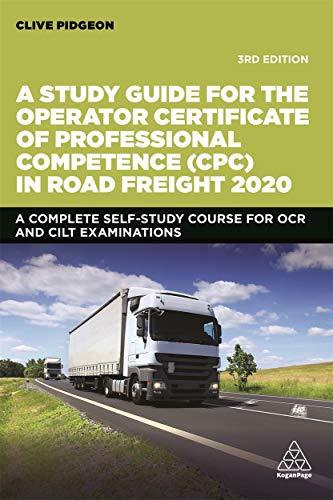 A Study Guide for the Operator Certificate of Professional Competence (CPC) in Road Freight 2020: A Complete Self-Study Course for OCR and CILT Examinations