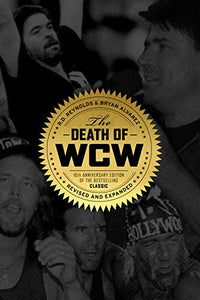 The Death of WCW: 10th Anniversary Edition of the Bestselling Classic ? Revised and Expanded