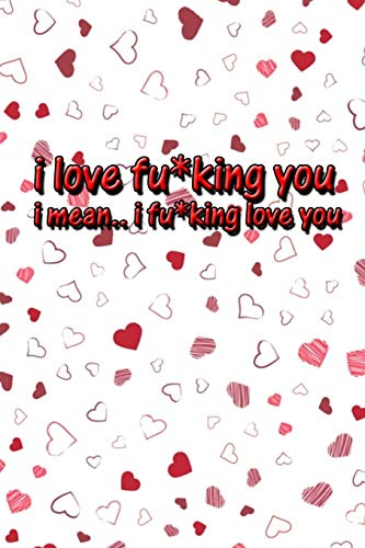 I love fu*king you, i mean i fu*king love you: funny valentine gifts for wife