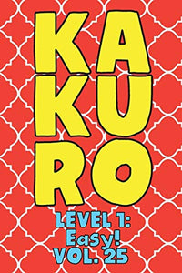 Kakuro Level 1: Easy! Vol. 25: Play Kakuro 11x11 Grid Easy Level Number Based Crossword Puzzle Popular Travel Vacation Games Japanese Mathematical ... Fun for All Ages Kids to Adult Gifts