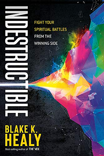 Indestructible: Fight Your Spiritual Battles From the Winning Side