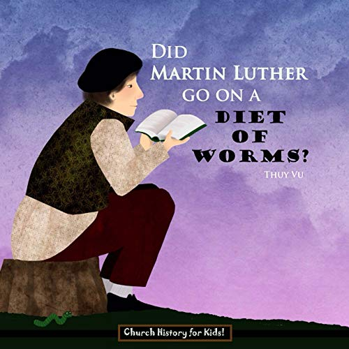 Did Martin Luther Go On a Diet of Worms? (Church History for Kids) (Volume 2)