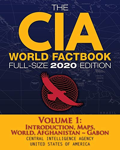 The CIA World Factbook Volume 1 - Full-Size 2020 Edition: Giant Format, 600+ Pages: The #1 Global Reference, Complete & Unabridged - Vol. 1 of 3, ... Gabon (Carlile Intelligence Library)