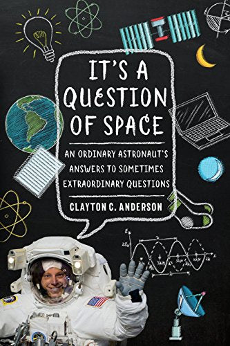 It's a Question of Space: An Ordinary Astronaut's Answers to Sometimes Extraordinary Questions